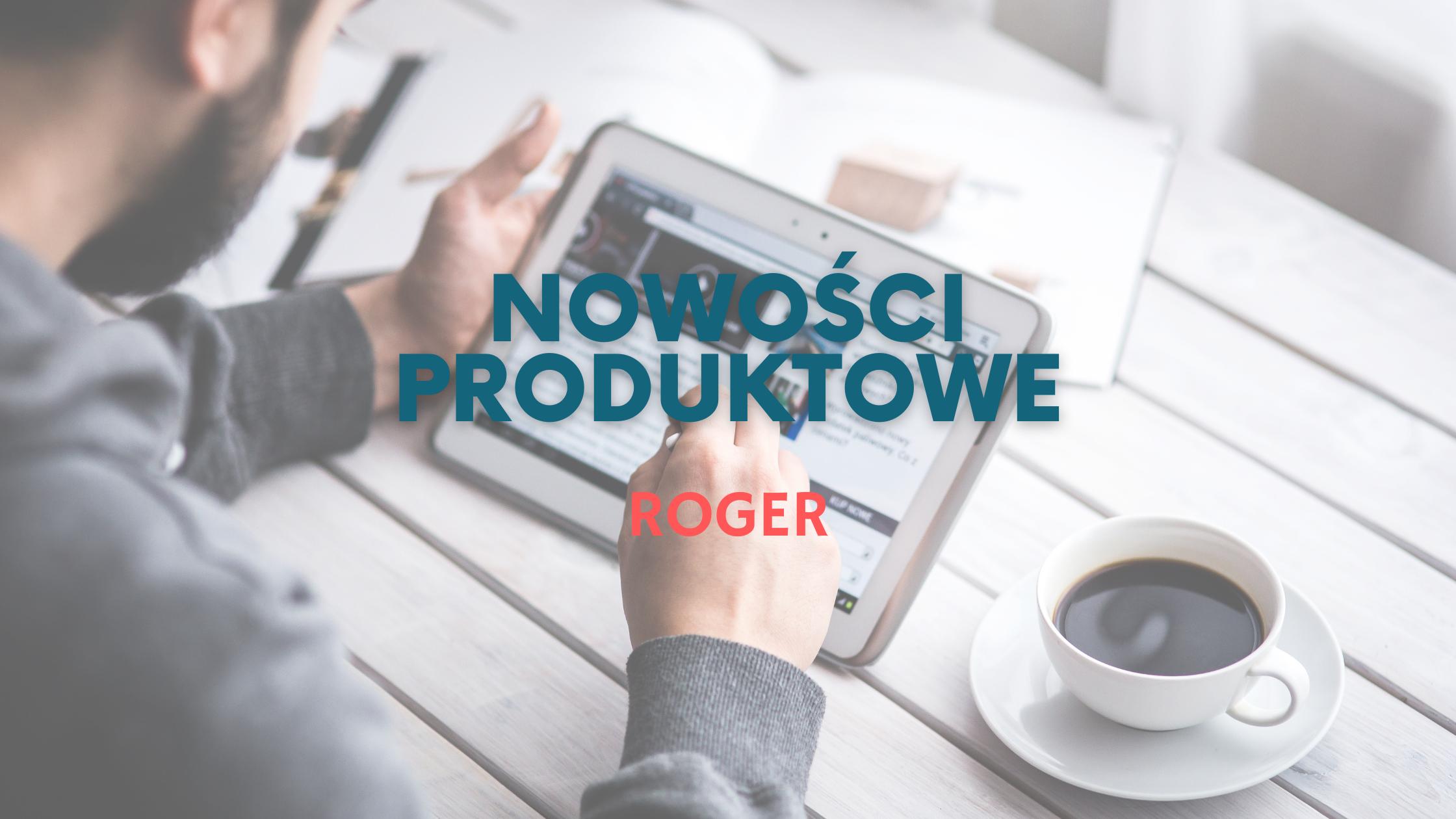 Nowości produktowe - ROGER